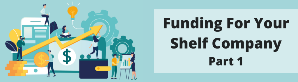 Best Practices to get funding for your shelf company – Part 1