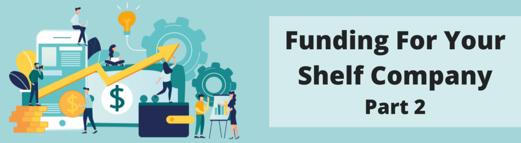 Best Practices to get funding for your shelf company- Part 2