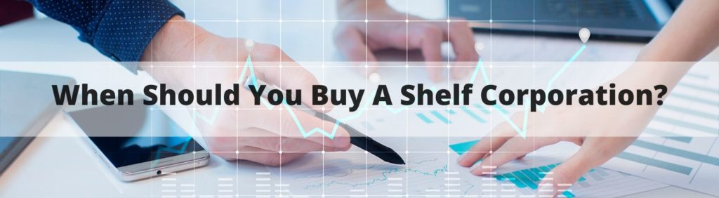 When should you buy a Shelf Corporation?