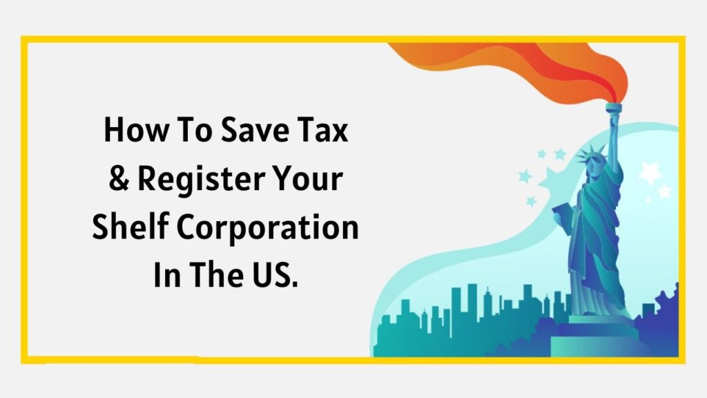 How To Save Tax & Register Your Shelf Corporation In The USA