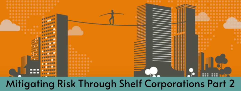 Mitigating risk through shelf corporations- Part 2