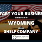 How to easily start your business in the state of Wyoming using a Shelf Company